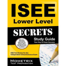 ISEE Lower Level Secrets Study Guide: ISEE Test Review for the Independent School Entrance Exam by ISEE Exam Secrets Test Prep, 9781627331098