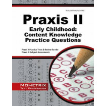 Praxis II Early Childhood: Content Knowledge Practice Questions: Praxis II Practice Tests & Review for the Praxis II: Subject Assessments by II Exam Secrets Test Prep Praxis, 9781627339025