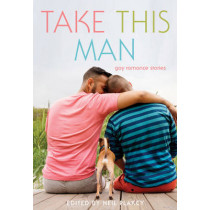 Take This Man: Gay Romance Stories by Neil Plakcy, 9781627780858