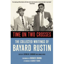 Time on Two Crosses: The Collected Writings of Bayard Rustin by Devon W. Carbado, 9781627781268