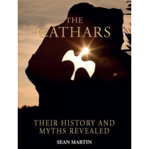 The Cathars: Their History and Myths Revealed by Sean Martin, 9781627950084