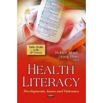 Health Literacy: Developments, Issues & Outcomes by Robert Moore, 9781628081688