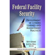 Federal Facility Security: Development of Lessons Learned & Management Practices by Roy Adams, 9781628081923