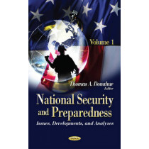 National Security & Preparedness: Issues, Developments & Analyses -- Volume 1 by Thomas A. Donahue, 9781628082821