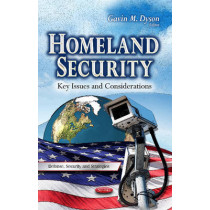 Homeland Security: Key Issues & Considerations by Gavin M. Dyson, 9781628083224