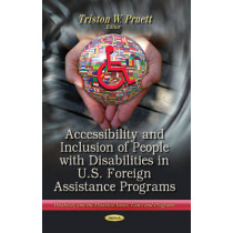 Accessibility & Inclusion of People with Disabilities in U.S. Foreign Assistance Programs by Triston W. Pruett, 9781628083248