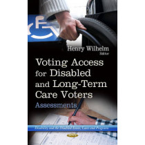 Voting Access for Disabled & Long-Term Care Voters: Assessments by Henry Wilhelm, 9781628083262