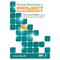 Personal Effectiveness in Project Management: Tools, Tips & Strategies to Improve Your Decision-making, Motivation, Confidence, Risk-taking, Achievement and Sustainability by Zachary Wong, 9781628250299