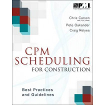 CPM Scheduling for Construction: Best Practices and Guidelines by Christopher Carson, 9781628250374