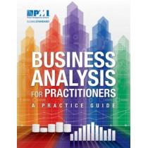 Business Analysis for Practitioners: A Practice Guide by Project Management Institute, 9781628250695