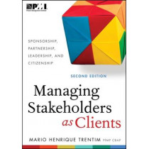Managing Stakeholders as Clients: Sponsorship, Partnership, Leadership and Citizenship by Mario Henrique Trentim, 9781628250817