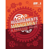 Requirements Management: A Practice Guide by Project Management Institute, 9781628250893