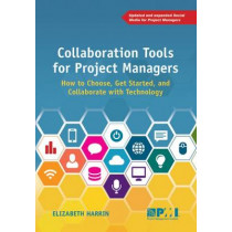 Collaboration Tools for Project Managers: How to Choose, Get Started and Collaborate with Technology by Elizabeth Harrin, 9781628251135