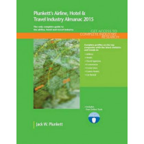 Plunkett's Airline, Hotel & Travel Industry Almanac 2015: Airline, Hotel & Travel Industry Market Research, Statistics, Trends & Leading Companies by Jack W. Plunkett, 9781628313413