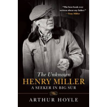 The Unknown Henry Miller: A Seeker in Big Sur by Arthur Hoyle, 9781628726039
