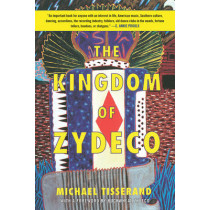 The Kingdom of Zydeco by Michael Tisserand, 9781628726923