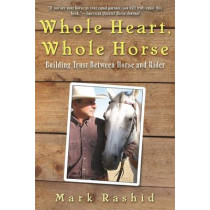 Whole Heart, Whole Horse: Building Trust Between Horse and Rider by Mark Rashid, 9781628737226