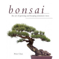 Bonsai: The Art of Growing and Keeping Miniature Trees by Peter Chan, 9781629141688