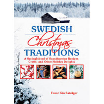 Swedish Christmas Traditions: A Smoergasbord of Scandinavian Recipes, Crafts, and Other Holiday Delights by Ernst Kirchsteiger, 9781629144191