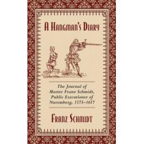 A Hangman's Diary: The Journal of Master Franz Schmidt, Public Executioner of Nuremberg, 1573-1617 by Franz Schmidt, 9781629144801