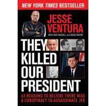 They Killed Our President: 63 Reasons to Believe There Was a Conspiracy to Assassinate JFK by Jesse Ventura, 9781629144887