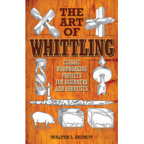 The Art of Whittling: Classic Woodworking Projects for Beginners and Hobbyists by Walter L. Faurot, 9781629145372