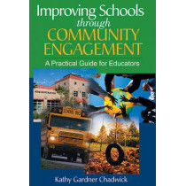 Improving Schools through Community Engagement: A Practical Guide for Educators by Kathy Gardner Chadwick, 9781629147055