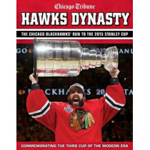 Hawks Dynasty: The Chicago Blackhawks' Run to the 2015 Stanley Cup by Chicago Tribune, 9781629370644