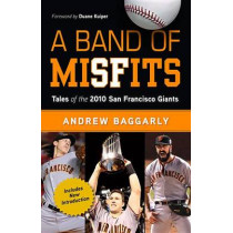 A Band of Misfits: Tales of the 2010 San Francisco Giants by Andrew Baggarly, 9781629370989