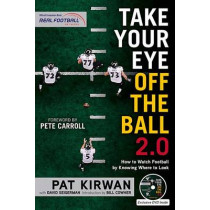 Take Your Eye Off the Ball 2.0: How to Watch Football by Knowing Where to Look by Pat Kirwan, 9781629371696