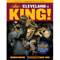 Cleveland Is King: The Cleveland Cavaliersa Historic 2016 Championship Season by Brendan Bowers, 9781629372181