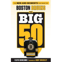 The Big 50: Boston Bruins: The Men and Moments that Made the Boston Bruins by Fluto Shinzawa, 9781629372556