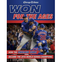 Won for the Ages: How the Chicago Cubs Became the 2016 World Series Champions by Chicago Tribune, 9781629372907