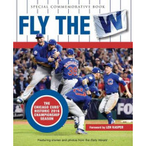 Fly the W: The Chicago Cubs' Historic 2016 Championship Season by Daily Herald, 9781629374444