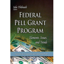 Federal Pell Grant Program: Elements, Issues & Trends by Iola Thibault, 9781629485508