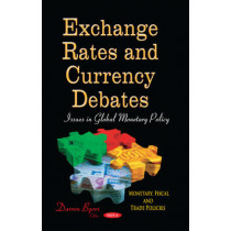 Exchange Rates & Currency Debates: Issues in Global Monetary Policy by Darren Byers, 9781629486161