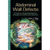 Abdominal Wall Defects: Prevalence, Surgical Management Strategies & Clinical Care Outcomes by Jose Diaz, 9781629486727