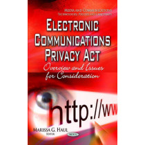 Electronic Communications Privacy Act: Overview & Issues for Consideration by Marissa G. Haul, 9781629488264