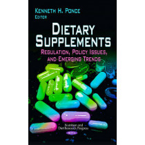 Dietary Supplements: Regulation, Policy Issues & Emerging Trends by Kenneth H Ponce, 9781629489339