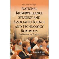 National Biosurveillance Strategy & Associated Science & Technology Roadmaps: Considerations & Priorities by Amanda Wendell, 9781629489940
