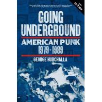 Going Underground: American Punk 1979-1989 by George Hurchalla, 9781629631134