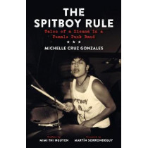 The Spitboy Rule: Tales of a Xicana in a Female Punk Band by Michelle Cruz Gonzales, 9781629631400