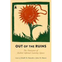 Out Of The Ruins: The Emergence of Radical Informal Learning Spaces by Robert H. Haworth, 9781629632391
