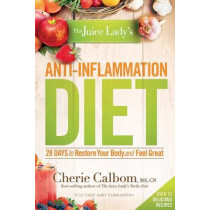 Juice Lady's Anti-Inflammation Diet, The by Ms, Cn, Cherie Calbom, 9781629980027
