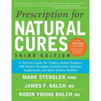 Prescription for Natural Cures (Third Edition): A Self-Care Guide for Treating Health Problems with Natural Remedies Including Diet, Nutrition, Supplements, and Other Holistic Methods by James F Balch, 9781630260903