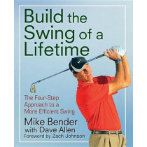 Build the Swing of a Lifetime: The Four-Step Approach to a More Efficient Swing by Mike Bender, 9781630269012