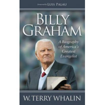 Billy Graham: A Biography of America's Greatest Evangelist by Terry Whalin, 9781630472313