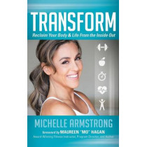 Transform: Reclaim Your Body & Life from the Inside Out by Michelle Armstrong, 9781630473747