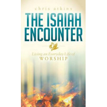 Isaiah Encounter: Living an Everyday Life of Worship by Chris Atkins, 9781630477547