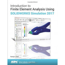 Introduction to Finite Element Analysis Using SOLIDWORKS Simulation 2017 by Randy H Shih, 9781630570774